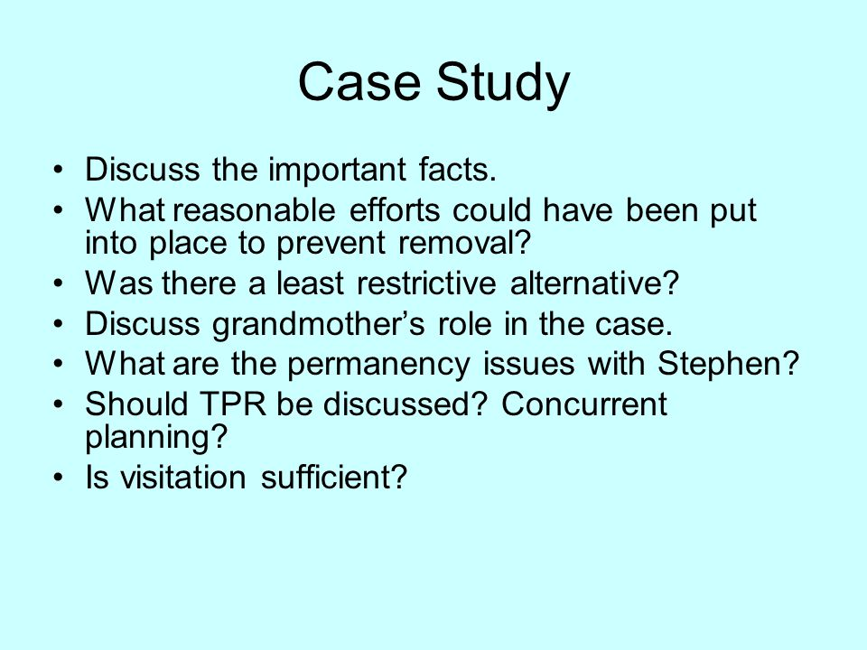 Case Study Discuss the important facts. What reasonable efforts could have been put into place to prevent removal? Was there a least restrictive alter