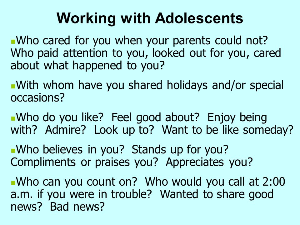 Working with Adolescents Who cared for you when your parents could not? Who paid attention to you, looked out for you, cared about what happened to yo