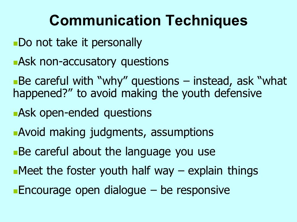 """Communication Techniques Do not take it personally Ask non-accusatory questions Be careful with """"why"""" questions – instead, ask """"what happened?"""" to avo"""