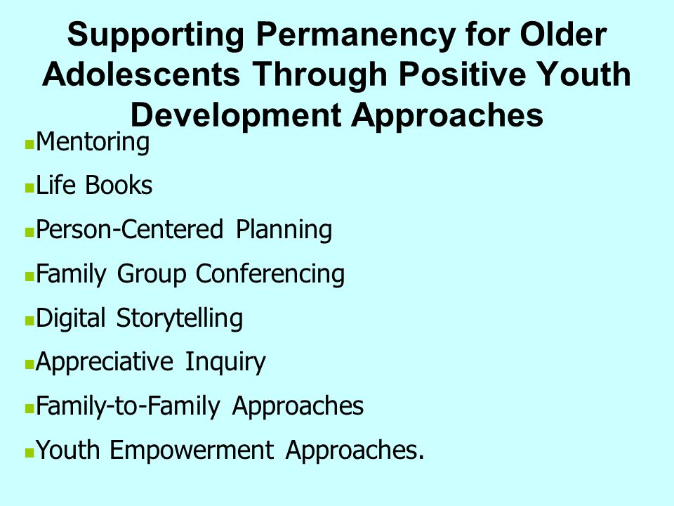 Supporting Permanency for Older Adolescents Through Positive Youth Development Approaches Mentoring Life Books Person-Centered Planning Family Group C
