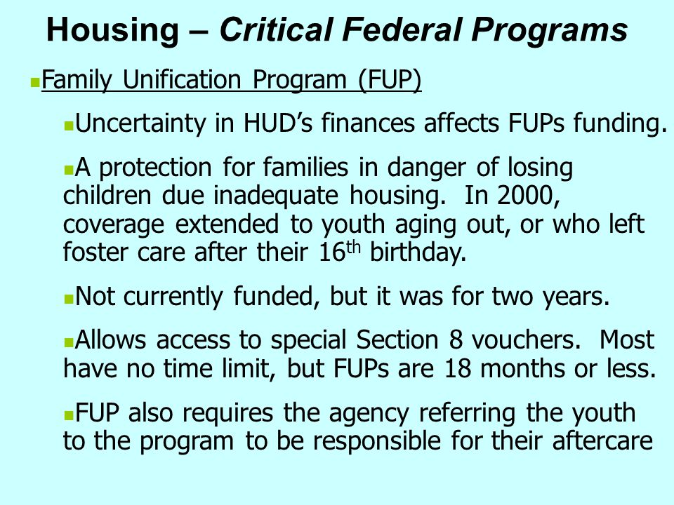 Housing – Critical Federal Programs Family Unification Program (FUP) Uncertainty in HUD's finances affects FUPs funding. A protection for families in