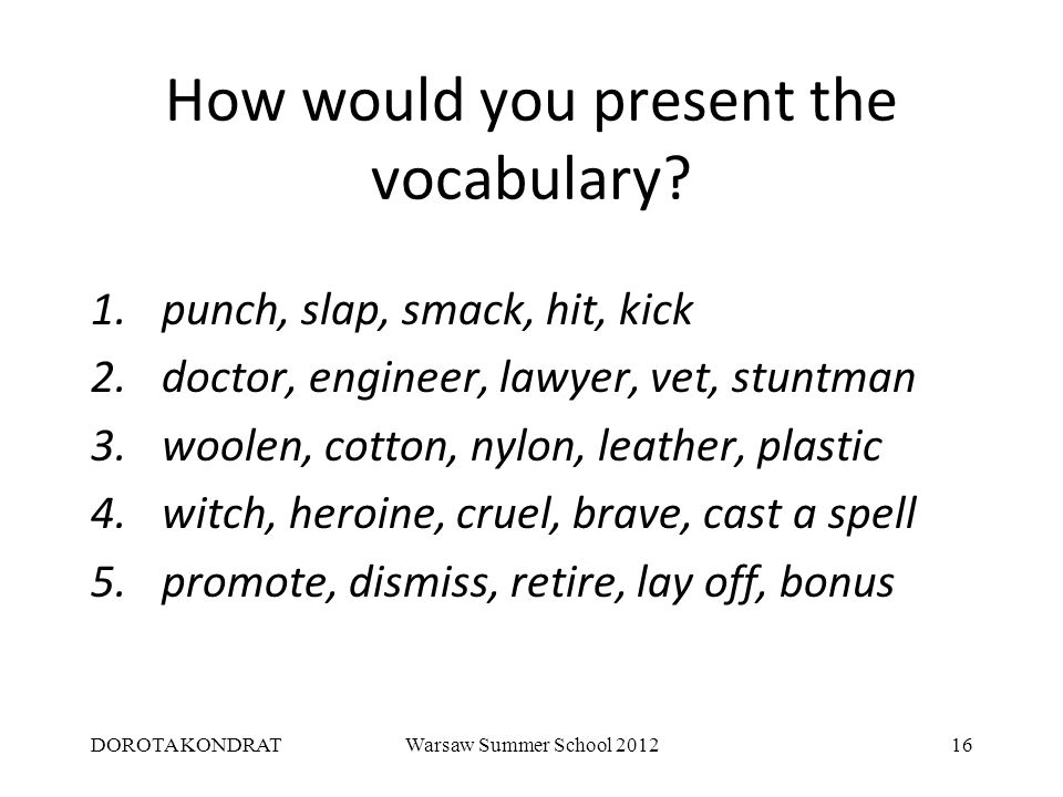 DOROTA KONDRATWarsaw Summer School 201216 How would you present the vocabulary.