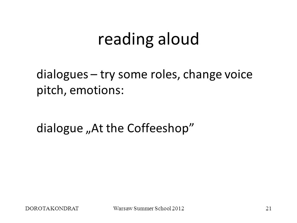 "DOROTA KONDRATWarsaw Summer School 201221 reading aloud dialogues – try some roles, change voice pitch, emotions: dialogue ""At the Coffeeshop"
