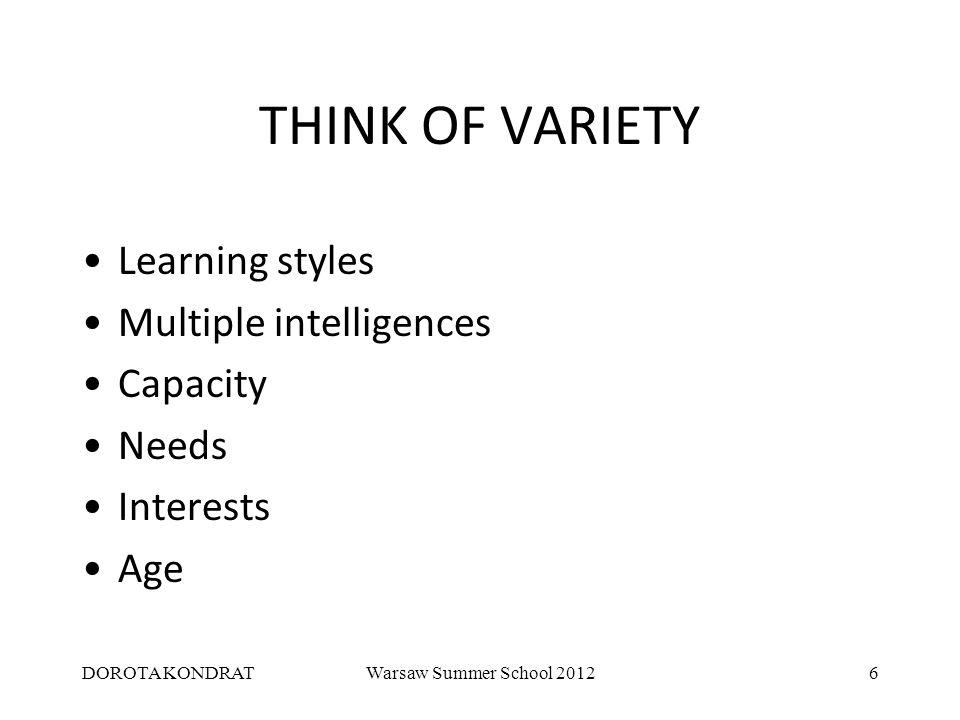 DOROTA KONDRATWarsaw Summer School 20126 THINK OF VARIETY Learning styles Multiple intelligences Capacity Needs Interests Age