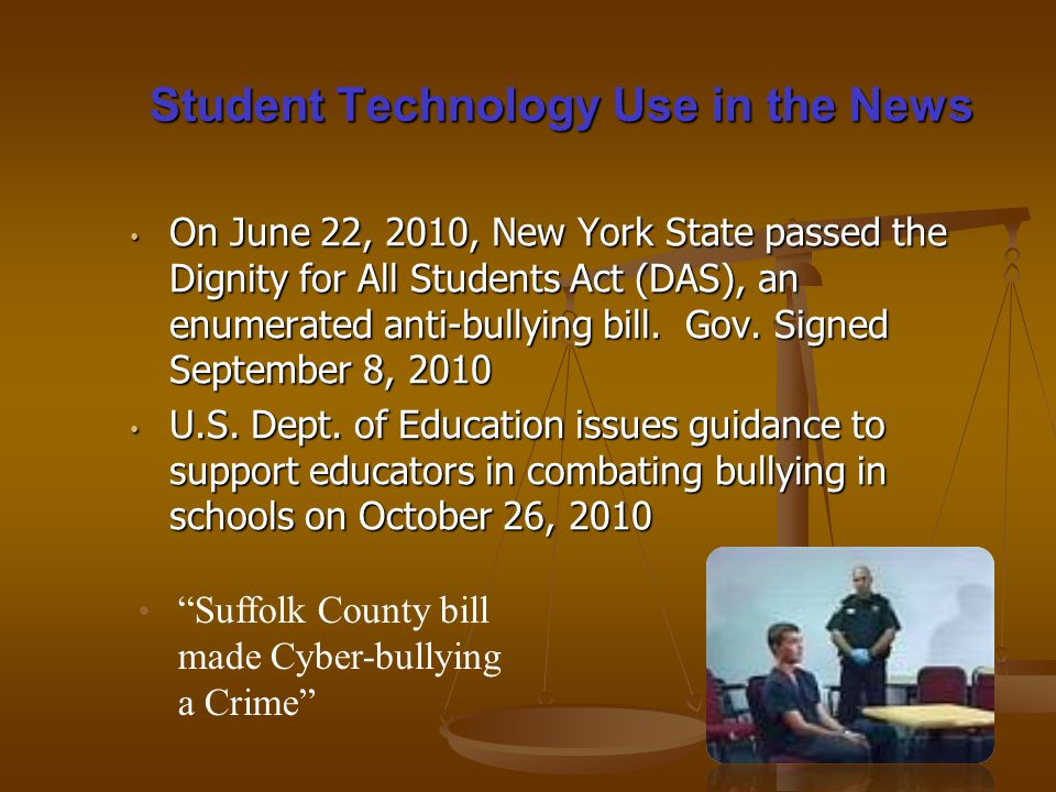 On June 22, 2010, New York State passed the Dignity for All Students Act (DAS), an enumerated anti-bullying bill.