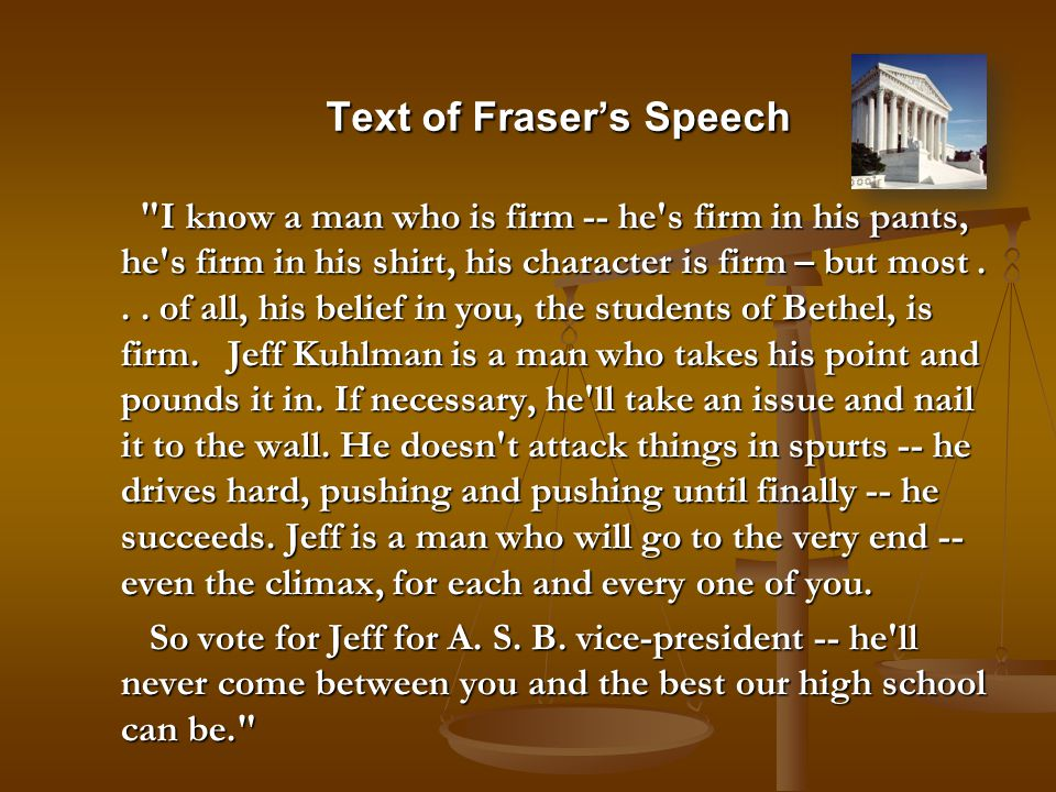 I know a man who is firm -- he s firm in his pants, he s firm in his shirt, his character is firm – but most...