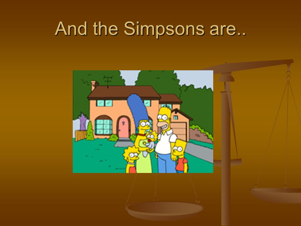 And the Simpsons are..