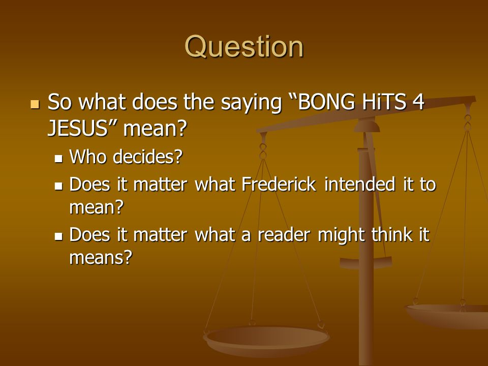 Question So what does the saying BONG HiTS 4 JESUS mean.