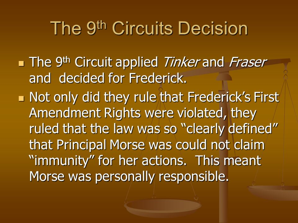 The 9 th Circuits Decision The 9 th Circuit applied Tinker and Fraser and decided for Frederick.