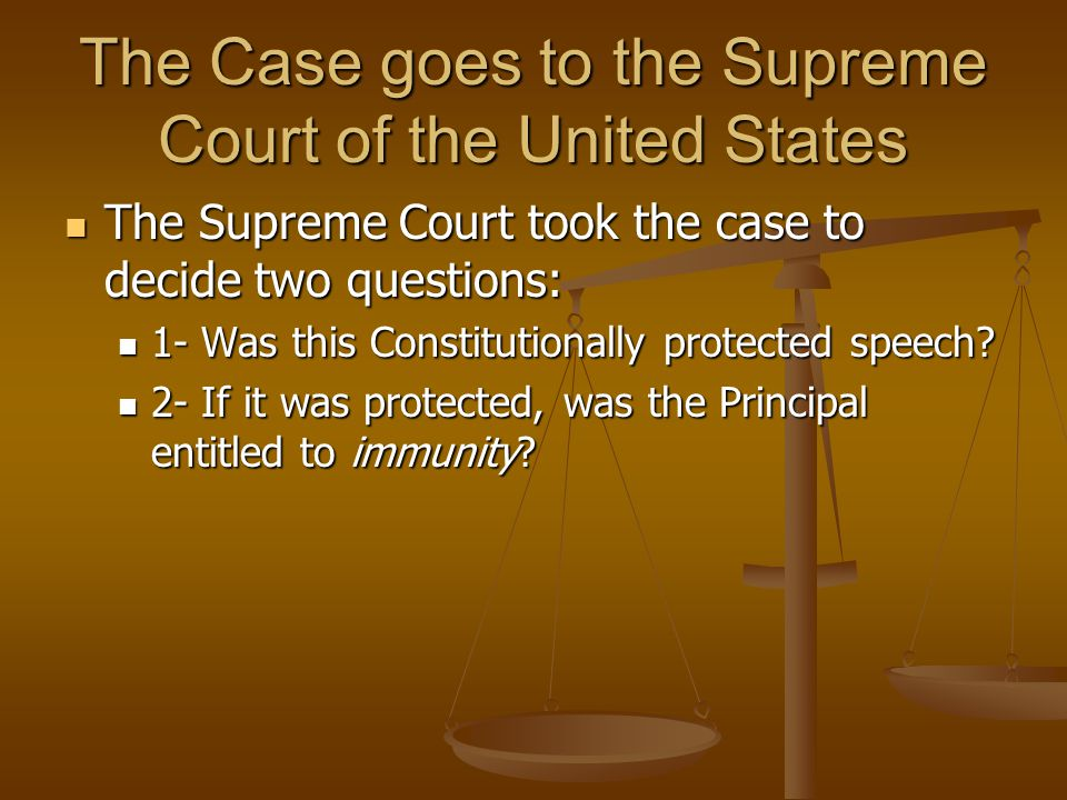 The Case goes to the Supreme Court of the United States The Supreme Court took the case to decide two questions: The Supreme Court took the case to decide two questions: 1- Was this Constitutionally protected speech.