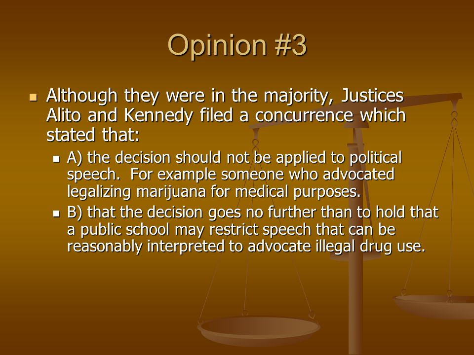 Opinion #3 Although they were in the majority, Justices Alito and Kennedy filed a concurrence which stated that: Although they were in the majority, Justices Alito and Kennedy filed a concurrence which stated that: A) the decision should not be applied to political speech.