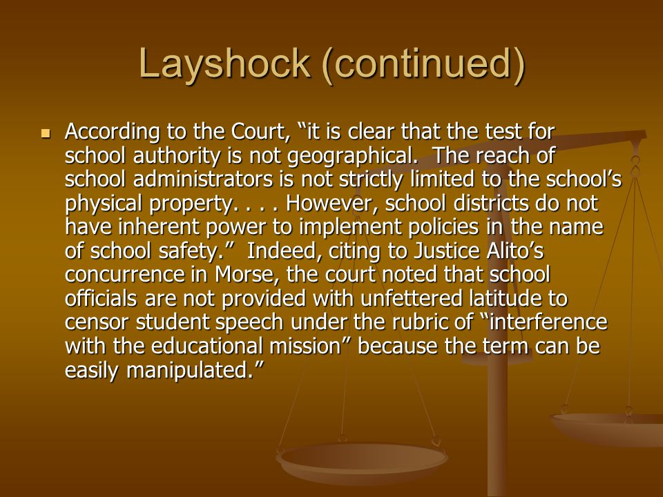 Layshock (continued) According to the Court, it is clear that the test for school authority is not geographical.