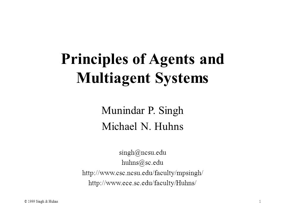 © 1999 Singh & Huhns1 Principles of Agents and Multiagent Systems Munindar P.