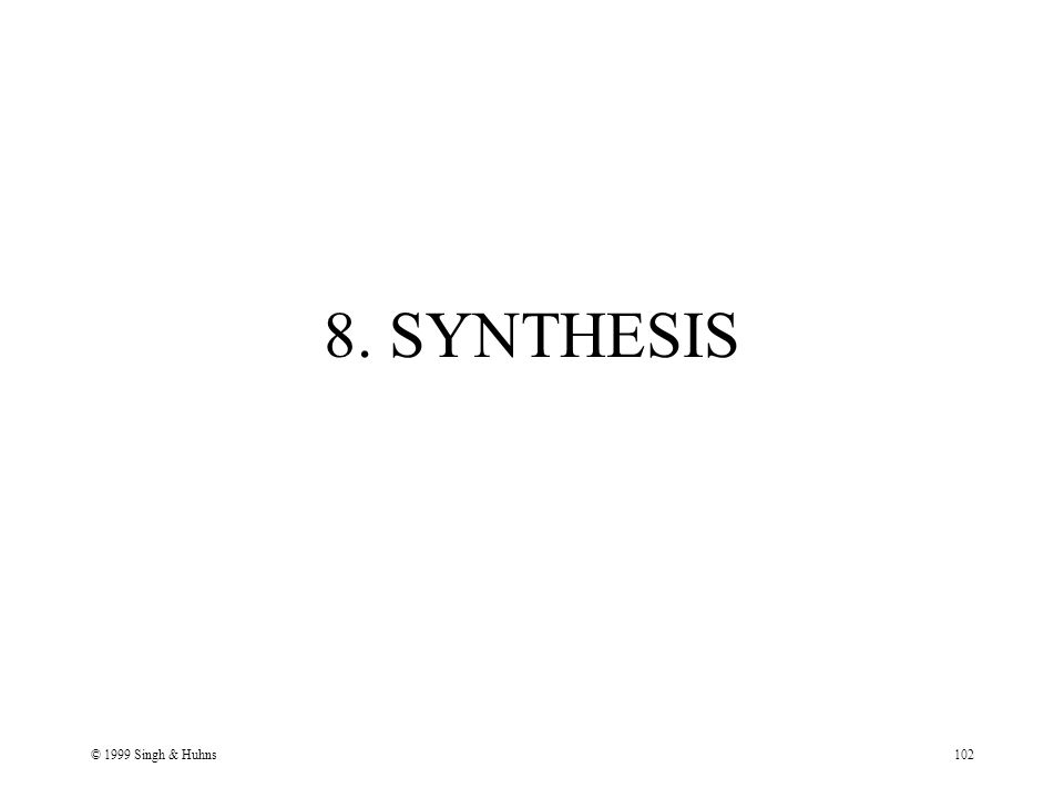 © 1999 Singh & Huhns102 8. SYNTHESIS