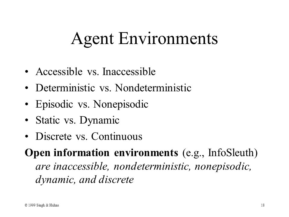 © 1999 Singh & Huhns18 Agent Environments Accessible vs.
