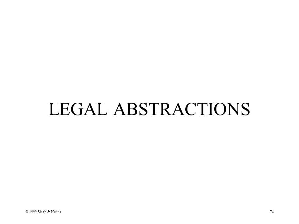 © 1999 Singh & Huhns74 LEGAL ABSTRACTIONS