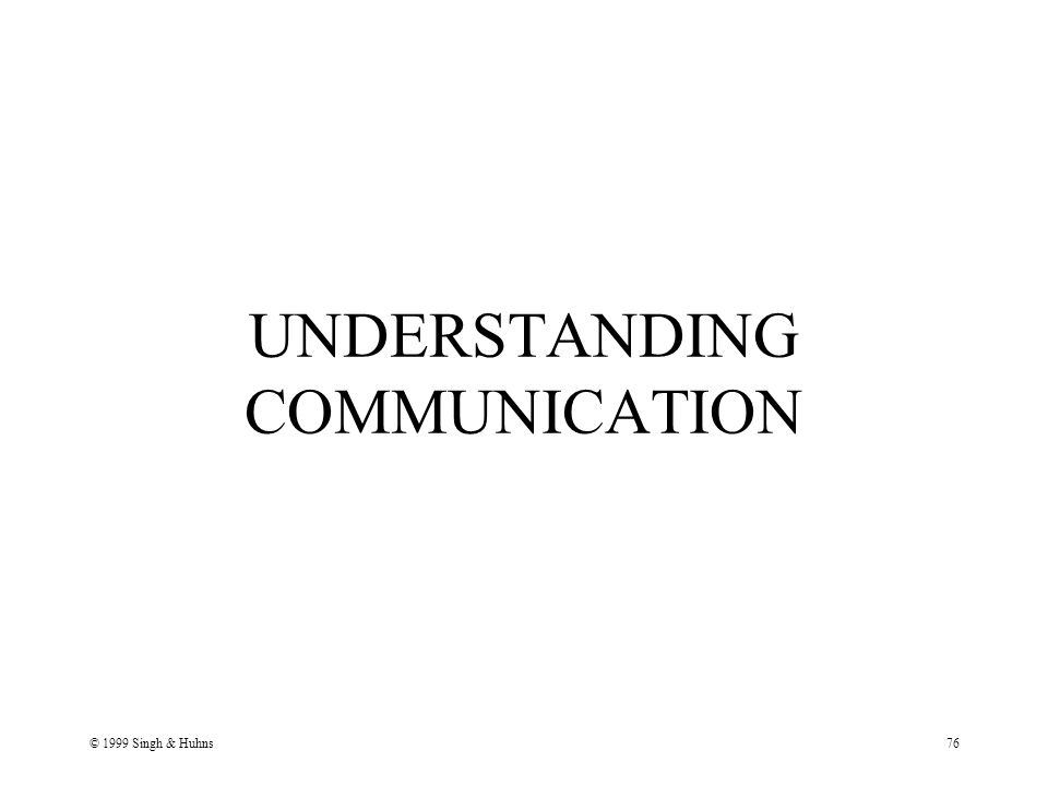 © 1999 Singh & Huhns76 UNDERSTANDING COMMUNICATION