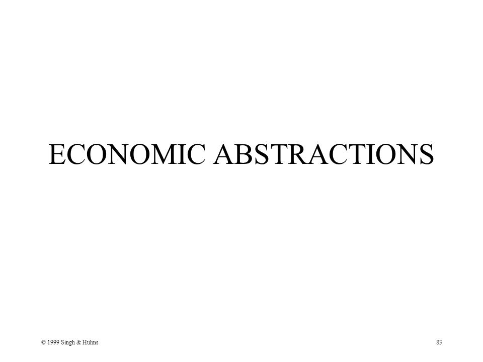 © 1999 Singh & Huhns83 ECONOMIC ABSTRACTIONS