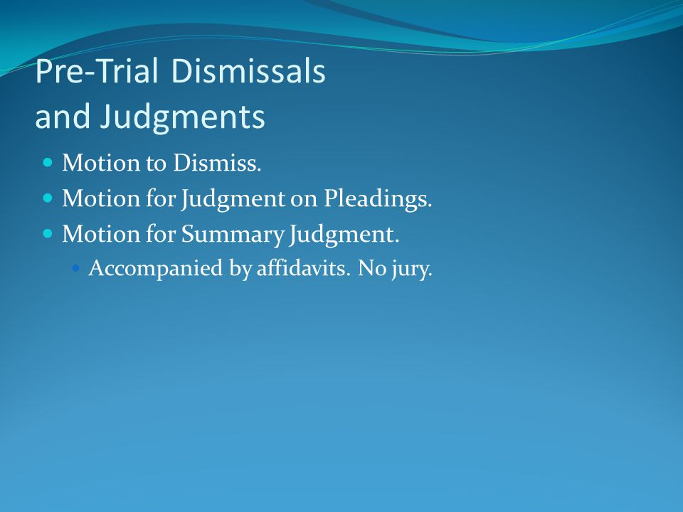 Pre-Trial Dismissals and Judgments Motion to Dismiss. Motion for Judgment on Pleadings. Motion for Summary Judgment. Accompanied by affidavits. No jur