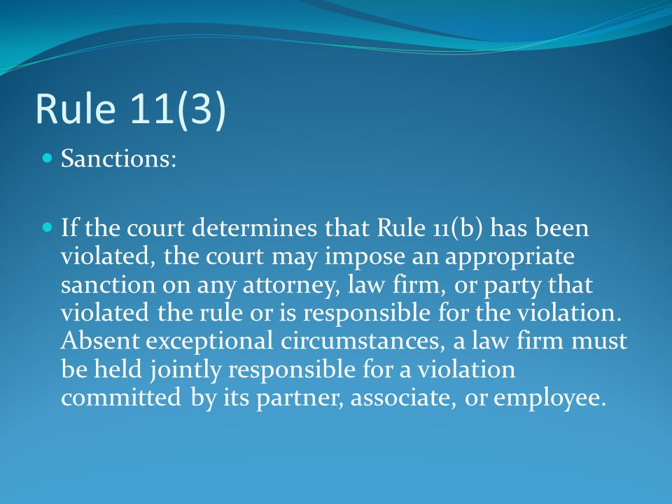 Rule 11(3) Sanctions: If the court determines that Rule 11(b) has been violated, the court may impose an appropriate sanction on any attorney, law fir