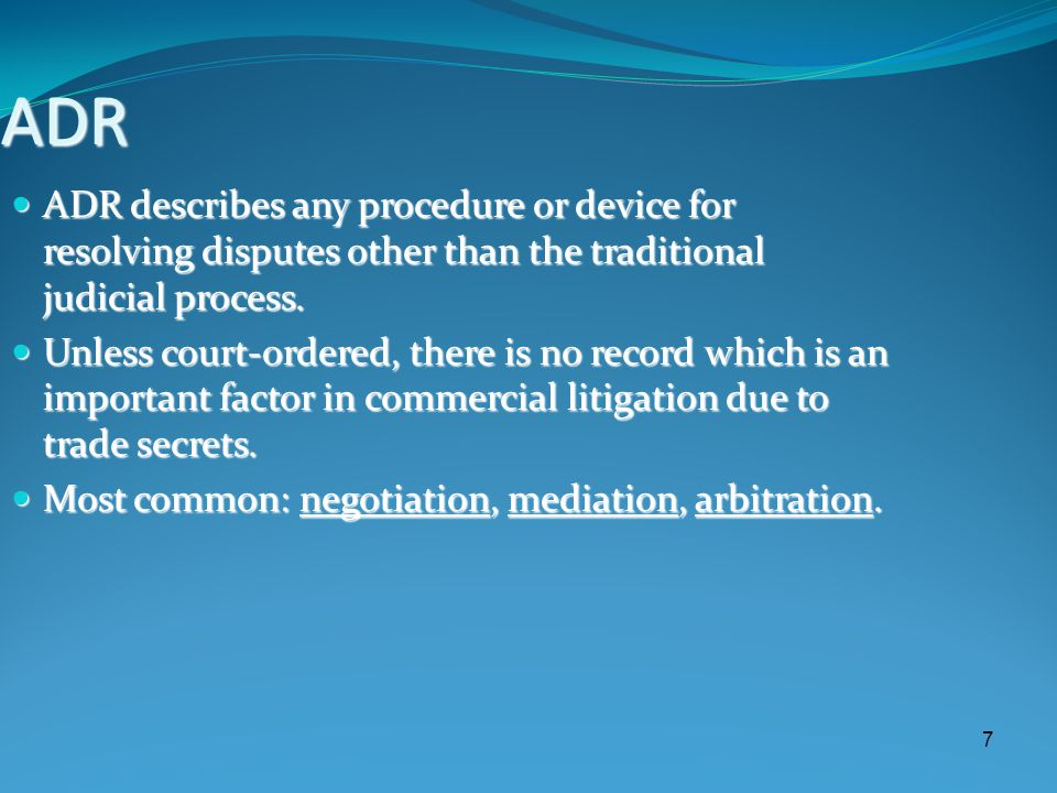 7 ADR ADR describes any procedure or device for resolving disputes other than the traditional judicial process. ADR describes any procedure or device