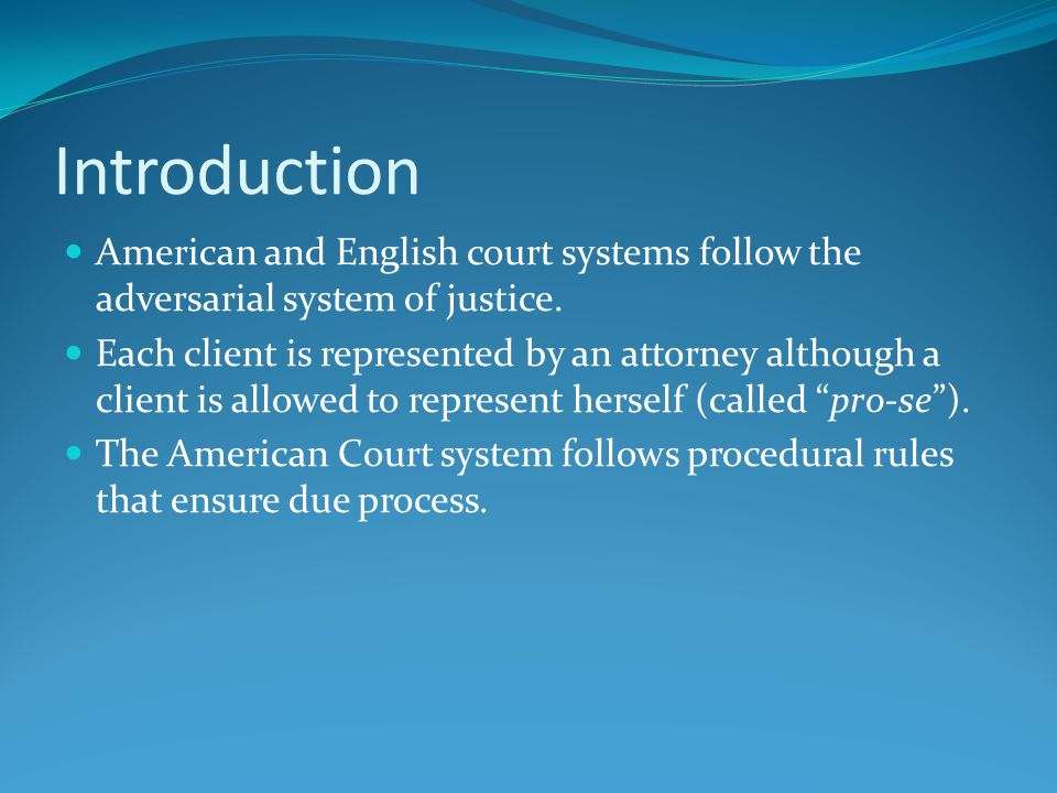 Procedural Rules Court systems developed around the common law concept of due process which requires adequate notice and a fair and impartial hearing.