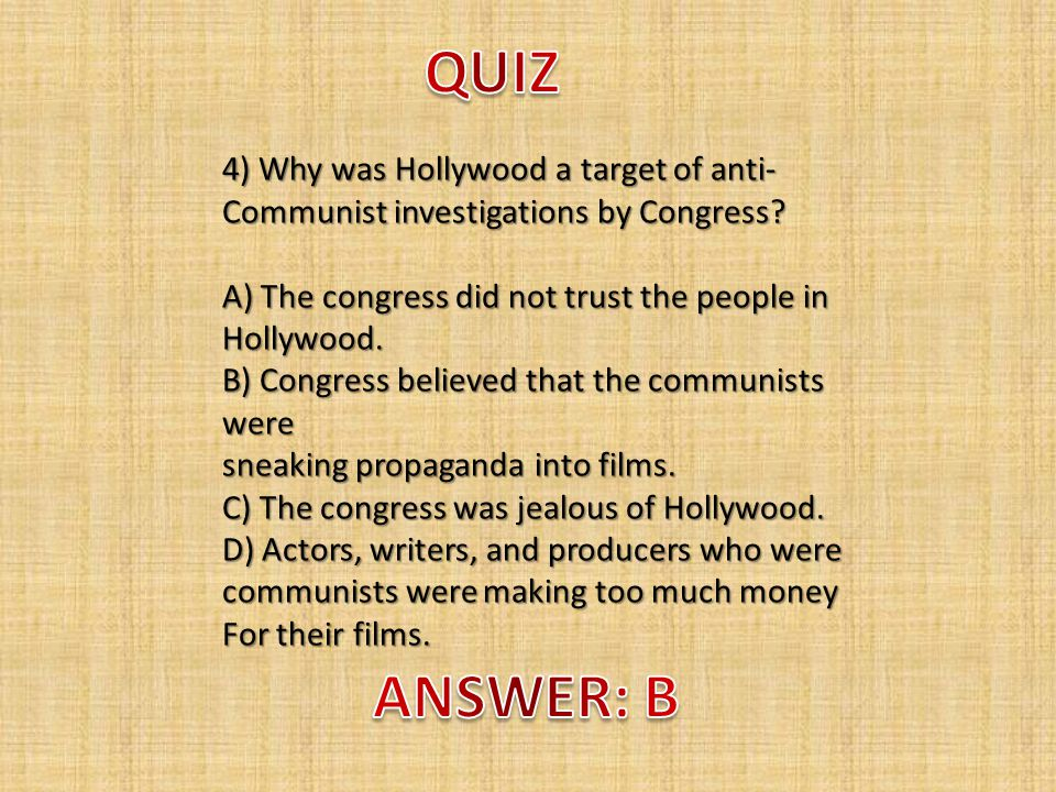 4) Why was Hollywood a target of anti- Communist investigations by Congress.