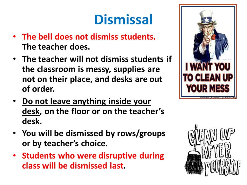 Dismissal The bell does not dismiss students. The teacher does.