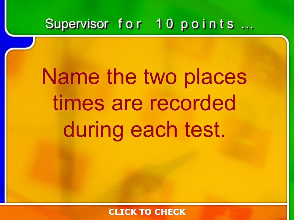1:101:10 Name the two places times are recorded during each test.