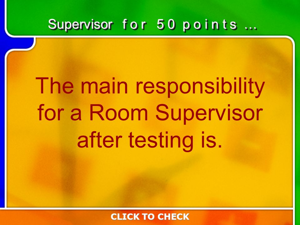 1:501:50 The main responsibility for a Room Supervisor after testing is.