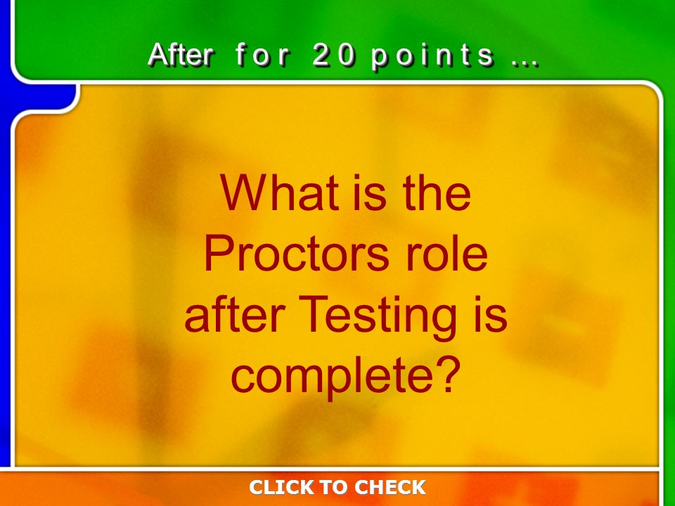 5:205:20 What is the Proctors role after Testing is complete.