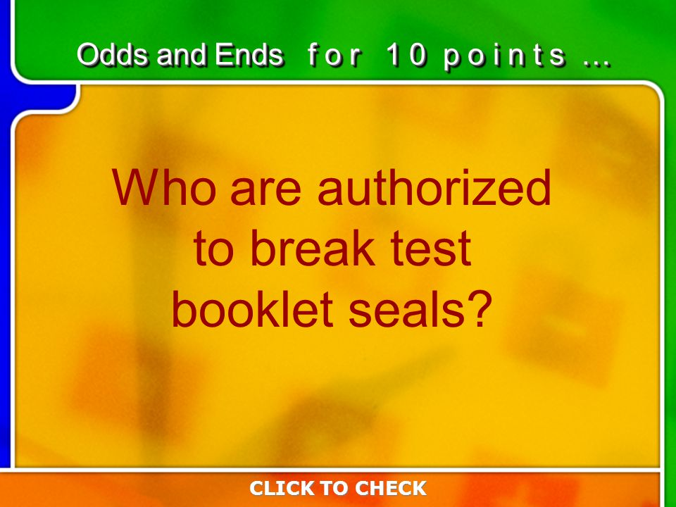 6:106:10 Who are authorized to break test booklet seals.