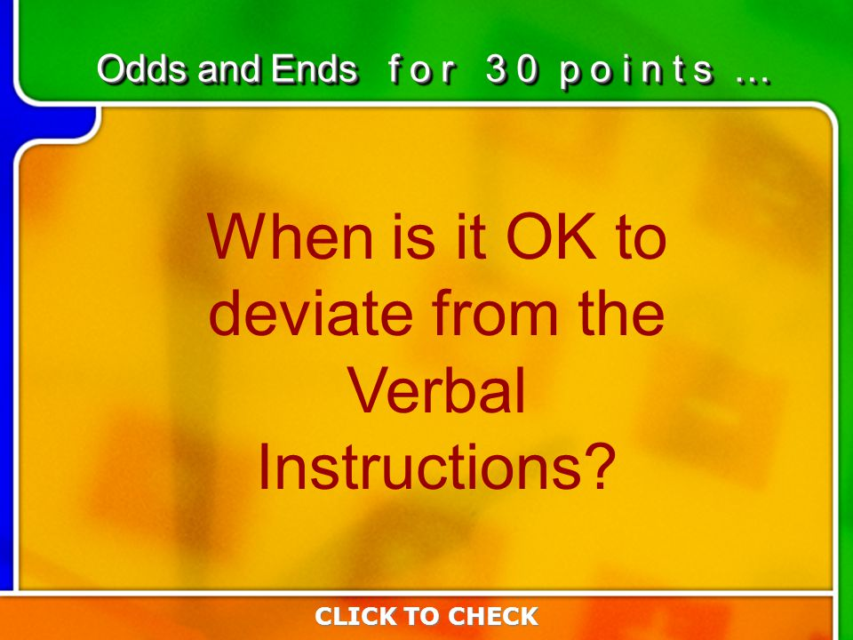6:306:30 When is it OK to deviate from the Verbal Instructions.