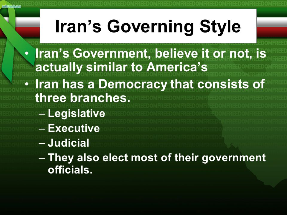 Iran's Governing Style Iran's Government, believe it or not, is actually similar to America's Iran has a Democracy that consists of three branches.