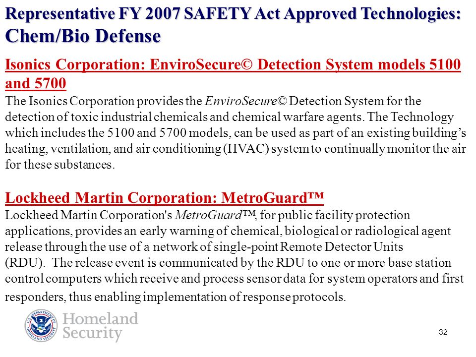 32 Representative FY 2007 SAFETY Act Approved Technologies: Chem/Bio Defense Isonics Corporation: EnviroSecure© Detection System models 5100 and 5700 The Isonics Corporation provides the EnviroSecure© Detection System for the detection of toxic industrial chemicals and chemical warfare agents.