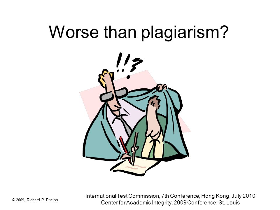 Worse than plagiarism. © 2009, Richard P.
