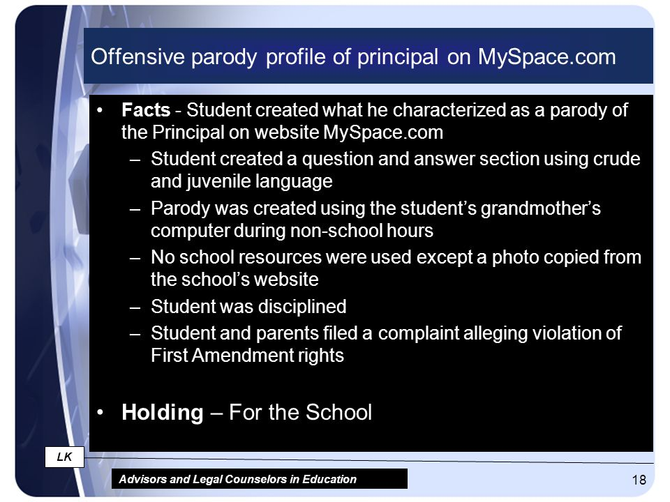 Advisors and Legal Counselors in Education LK 18 Offensive parody profile of principal on MySpace.com Facts - Student created what he characterized as
