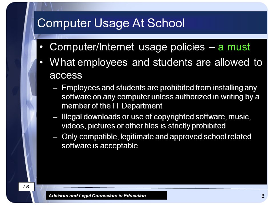 Advisors and Legal Counselors in Education LK 8 Computer Usage At School Computer/Internet usage policies – a must What employees and students are all