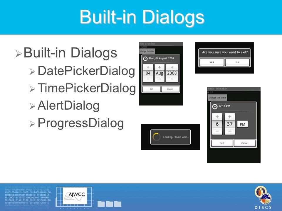 Built-in Dialogs  DatePickerDialog  TimePickerDialog  AlertDialog  ProgressDialog