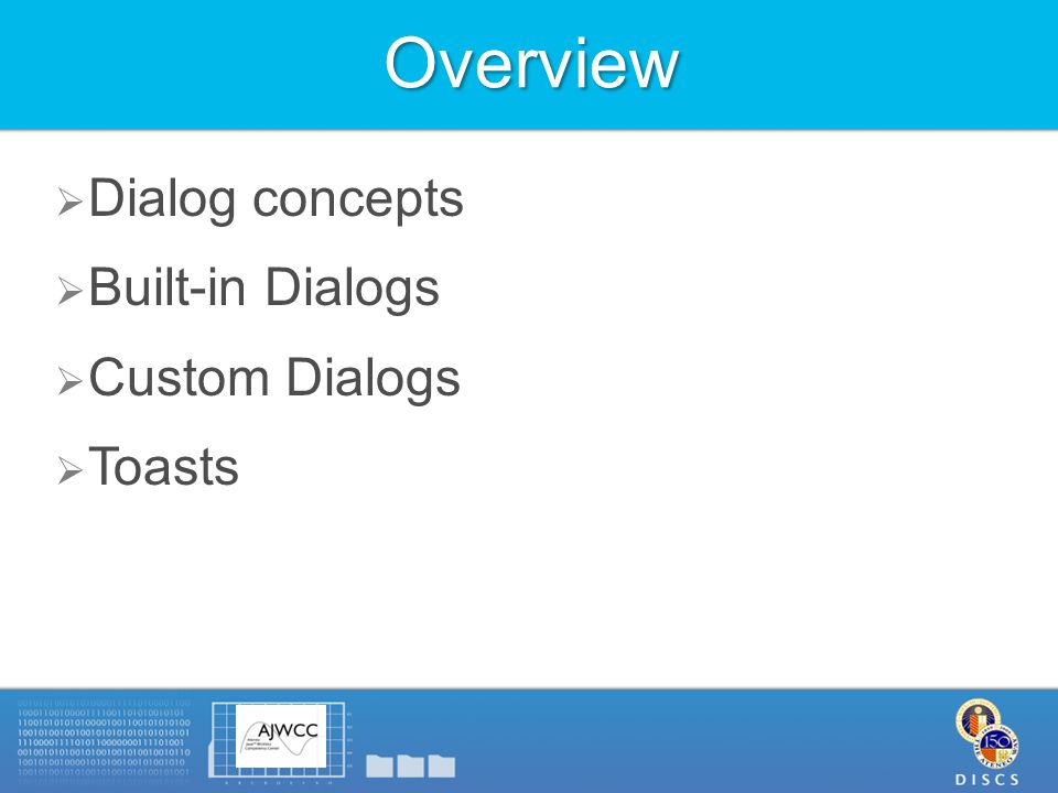 Overview  Dialog concepts  Built-in Dialogs  Custom Dialogs  Toasts