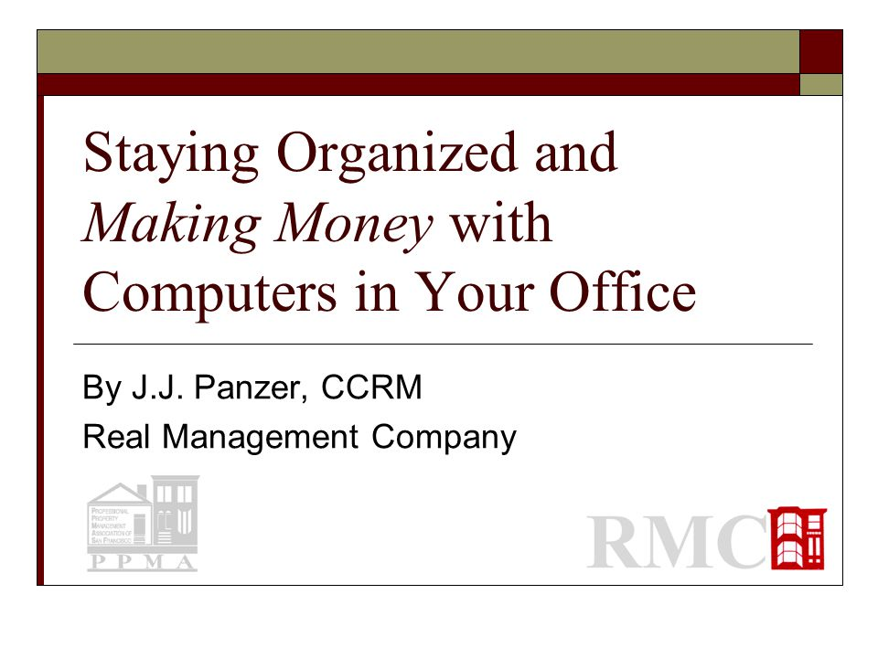 Staying Organized and Making Money  Taming the Email Beast  Using Tasks to Stay Organized and Make Money.