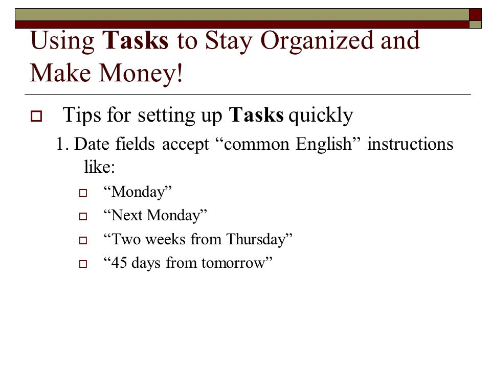 Using Tasks to Stay Organized and Make Money.  Tips for setting up Tasks quickly 1.