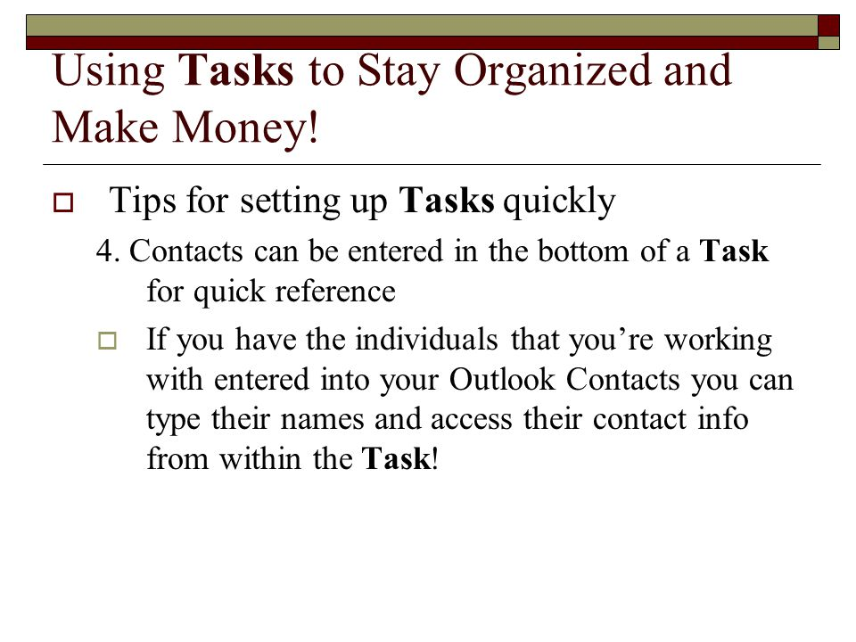 Using Tasks to Stay Organized and Make Money.  Tips for setting up Tasks quickly 4.