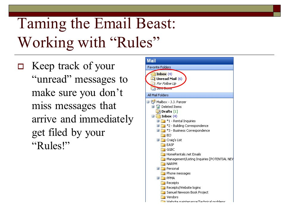 Taming the Email Beast: Working with Rules  Keep track of your unread messages to make sure you don't miss messages that arrive and immediately get filed by your Rules!
