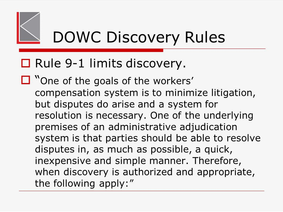 "DOWC Discovery Rules  Rule 9-1 limits discovery.  "" One of the goals of the workers' compensation system is to minimize litigation, but disputes do"