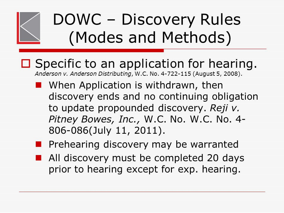 DOWC – Discovery Rules (Modes and Methods)  Specific to an application for hearing. Anderson v. Anderson Distributing, W.C. No. 4-722-115 (August 5,