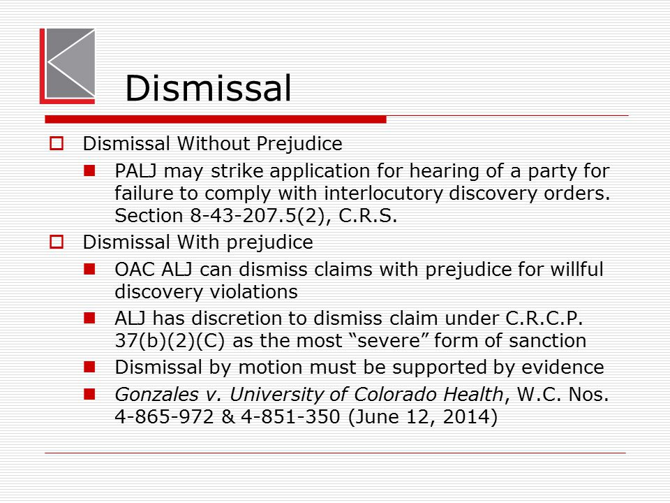 Dismissal  Dismissal Without Prejudice PALJ may strike application for hearing of a party for failure to comply with interlocutory discovery orders.