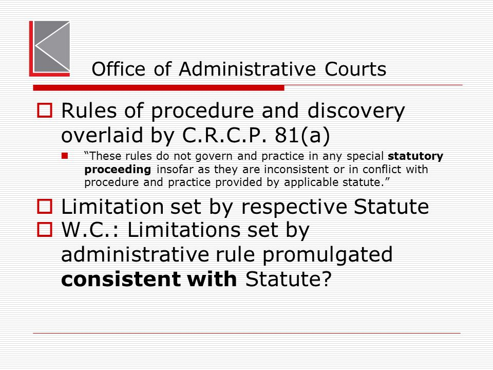 OAC – General Services  General Services' Procedural Rules  Rule 9: Applies to 90 Day Docket GS proceedings  To the extent practicable C.R.C.P.
