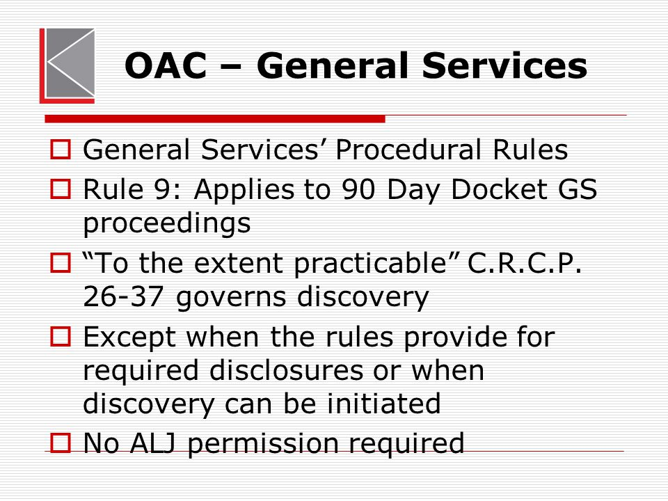 "OAC – General Services  General Services' Procedural Rules  Rule 9: Applies to 90 Day Docket GS proceedings  ""To the extent practicable"" C.R.C.P. 2"