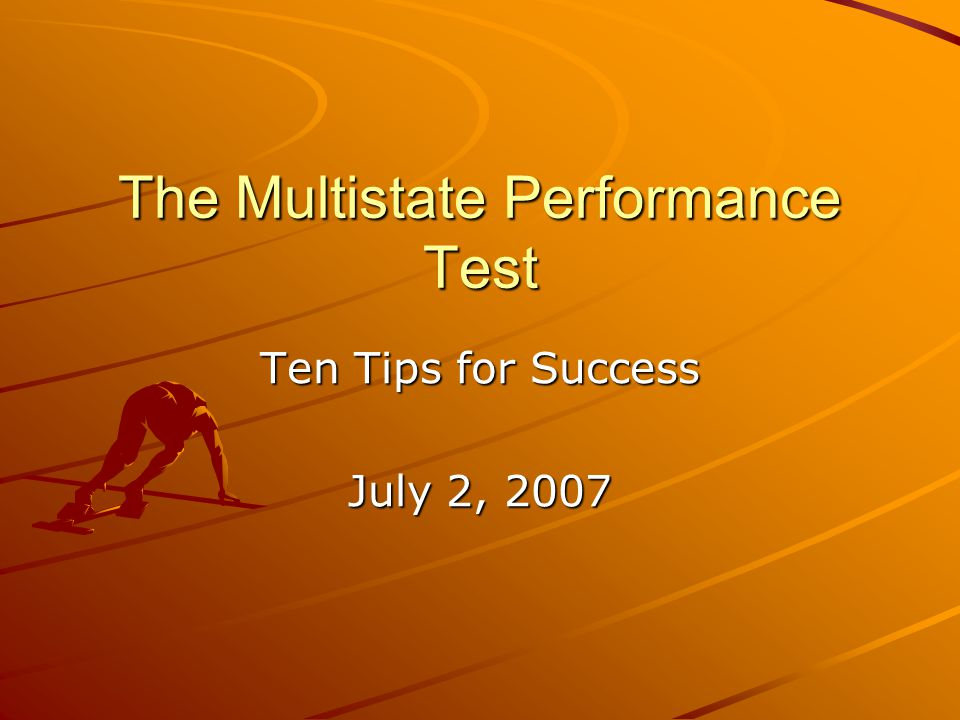 The Multistate Performance Test Ten Tips for Success July 2, 2007
